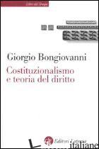 COSTITUZIONALISMO E TEORIA DEL DIRITTO - BONGIOVANNI GIORGIO