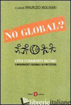 NO GLOBAL? COSA VERAMENTE DICONO I MOVIMENTI GLOBALI DI PROTESTA - MOLINARI M. (CUR.)