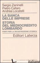 BANCA DELLE IMPRESE. STORIA DEL MEDIOCREDITO LOMBARDO (LA). VOL. 2: FONTI PER LA - ZANINELLI SERGIO; CAFARO PIETRO; LOCATELLI ANDREA