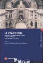 CITTA' ELETTRICA. ESPERIENZE DI ELETTRIFICAZIONE URBANA IN ITALIA E IN EUROPA FR - GIUNTINI A. (CUR.); PAOLONI G. (CUR.)