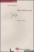 VISIONI DELLA SCENA. TEATRO E SCRITTURA - DE MARINIS MARCO