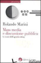 MASS MEDIA E DISCUSSIONE PUBBLICA. LE TEORIE DELL'AGENDA SETTING - MARINI ROLANDO