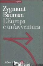EUROPA E' UN'AVVENTURA (L') - BAUMAN ZYGMUNT
