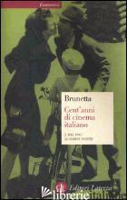 CENT'ANNI DI CINEMA ITALIANO. VOL. 2: DAL 1945 AI GIORNI NOSTRI - BRUNETTA GIAN PIERO