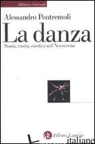 DANZA. STORIA, TEORIA, ESTETICA NEL NOVECENTO (LA) - PONTREMOLI ALESSANDRO