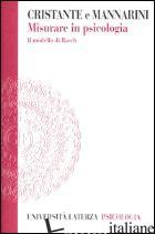 MISURARE IN PSICOLOGIA. IL MODELLO DI RASCH - CRISTANTE FRANCESCA; MANNARINI STEFANIA