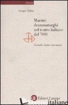 MAESTRI DRAMMATURGHI NEL TEATRO ITALIANO DEL '900. TECNICHE, FORME, INVENZIONI - TAFFON GIORGIO