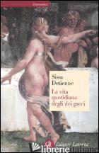 VITA QUOTIDIANA DEGLI DEI GRECI (LA) - SISSA GIULIA; DETIENNE MARCEL