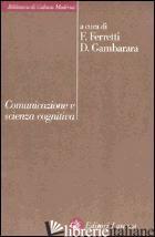 COMUNICAZIONE E SCIENZA COGNITIVA - FERRETTI F. (CUR.); GAMBARARA D. (CUR.)