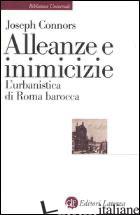 ALLEANZE E INIMICIZIE. L'URBANISTICA DI ROMA BAROCCA - CONNORS JOSEPH
