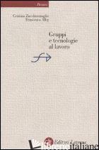 GRUPPI E TECNOLOGIE AL LAVORO - ZUCCHERMAGLIO CRISTINA; ALBY FRANCESCA