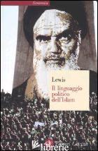 LINGUAGGIO POLITICO DELL'ISLAM (IL) - LEWIS BERNARD