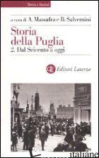 STORIA DELLA PUGLIA. VOL. 2: DAL SEICENTO A OGGI - MASSAFRA A. (CUR.); SALVEMINI B. (CUR.)