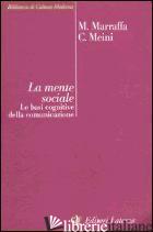 MENTE SOCIALE. LE BASI COGNITIVE DELLA COMUNICAZIONE (LA) - MARRAFFA MASSIMO; MEINI CRISTINA
