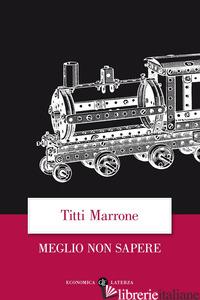 MEGLIO NON SAPERE - MARRONE TITTI; MOGLIE T. D. (CUR.)