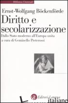 DIRITTO E SECOLARIZZAZIONE. DALLO STATO MODERNO ALL'EUROPA UNITA - BOCKENFORDE ERNST-WOLFGANG; PRETEROSSI G. (CUR.)