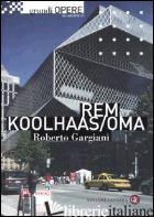 REM KOOLHAAS/OMA - GARGIANI ROBERTO
