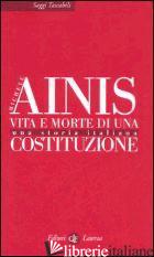 VITA E MORTE DI UNA COSTITUZIONE. UNA STORIA ITALIANA - AINIS MICHELE