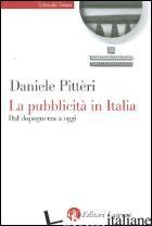 PUBBLICITA' IN ITALIA. DAL DOPOGUERRA A OGGI (LA) - PITTERI DANIELE