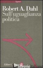SULL'UGUAGLIANZA POLITICA - DAHL ROBERT A.