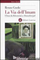 VIA DELL'IMAM. L'IRAN DA KHOMEINI E AHMADINEJAD (LA) - GUOLO RENZO