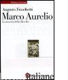 MARCO AURELIO. LA MISERIA DELLA FILOSOFIA - FRASCHETTI AUGUSTO