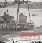 INDIA IN 100 IMMAGINI. UN FOTOREPORTAGE. EDIZ. ILLUSTRATA - MARINO FRANCESCA