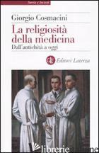 RELIGIOSITA' DELLA MEDICINA. DALL'ANTICHITA' A OGGI (LA) - COSMACINI GIORGIO