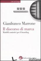 DISCORSO DI MARCA. MODELLI SEMIOTICI PER IL BRANDING (IL) - MARRONE GIANFRANCO