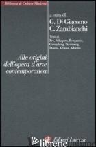 ALLE ORIGINI DELL'OPERA D'ARTE CONTEMPORANEA - DI GIACOMO G. (CUR.); ZAMBIANCHI C. (CUR.)