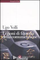 LEZIONI DI FILOSOFIA DELLA COMUNICAZIONE - VOLLI UGO
