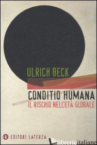 CONDITIO HUMANA. IL RISCHIO NELL'ETA' GLOBALE - BECK ULRICH