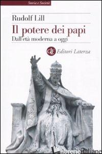 POTERE DEI PAPI. DALL'ETA' MODERNA A OGGI (IL) - LILL RUDOLF