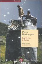 TERRA E' FINITA. BREVE STORIA DELL'AMBIENTE (LA) - BEVILACQUA PIERO