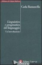 LINGUISTICA E PRAGMATICA DEL LINGUAGGIO. UN'INTRODUZIONE - BAZZANELLA CARLA