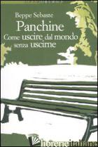PANCHINE. COME USCIRE DAL MONDO SENZA USCIRNE - SEBASTE BEPPE