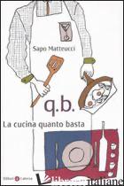 Q.B. LA CUCINA QUANTO BASTA - MATTEUCCI SAPO
