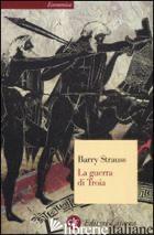GUERRA DI TROIA (LA) - STRAUSS BARRY