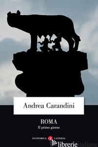 ROMA. IL PRIMO GIORNO - CARANDINI ANDREA