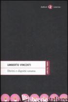 DIRITTI E DIGNITA' UMANA - VINCENTI UMBERTO