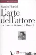 ARTE DELL'ATTORE DAL ROMANTICISMO A BRECHT (L') - PIETRINI SANDRA