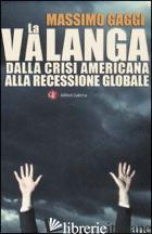 VALANGA. DALLA CRISI AMERICANA ALLA RECESSIONE GLOBALE (LA) - GAGGI MASSIMO