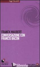 CONVERSAZIONE CON FRANCIS BACON - MAUBERT FRANCK