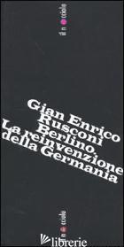 BERLINO. LA REINVENZIONE DELLA GERMANIA - RUSCONI GIAN ENRICO