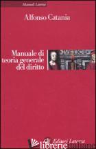MANUALE DI TEORIA GENERALE DEL DIRITTO - CATANIA ALFONSO