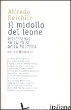 MIDOLLO DEL LEONE. RIFLESSIONI SULLA CRISI DELLA POLITICA (IL) - REICHLIN ALFREDO