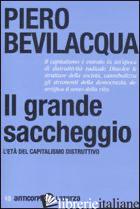 GRANDE SACCHEGGIO. L'ETA' DEL CAPITALISMO DISTRUTTIVO (IL) - BEVILACQUA PIERO