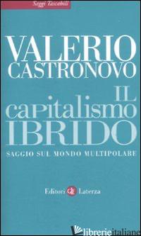 CAPITALISMO IBRIDO. SAGGIO SUL MONDO MULTIPOLARE (IL) - CASTRONOVO VALERIO