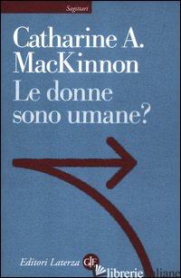 DONNE SONO UMANE? (LE) - MACKINNON CATHARINE A.; BESUSSI A. (CUR.); FACCHI A. (CUR.)