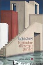 INTRODUZIONE AL NOVECENTO GIURIDICO - GROSSI PAOLO